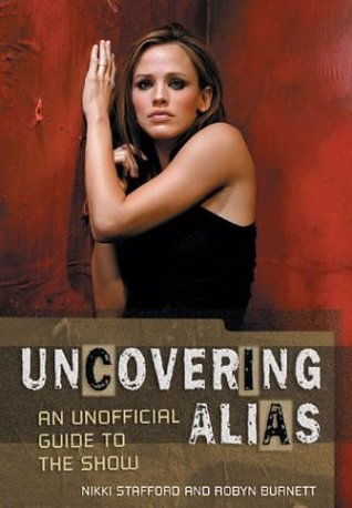 Uncovering Alias: An Unofficial Guide to the Show