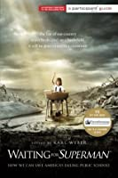 """Waiting for """"SUPERMAN"""": How We Can Save America's Failing Public Schools (Participant Guide Media)"""