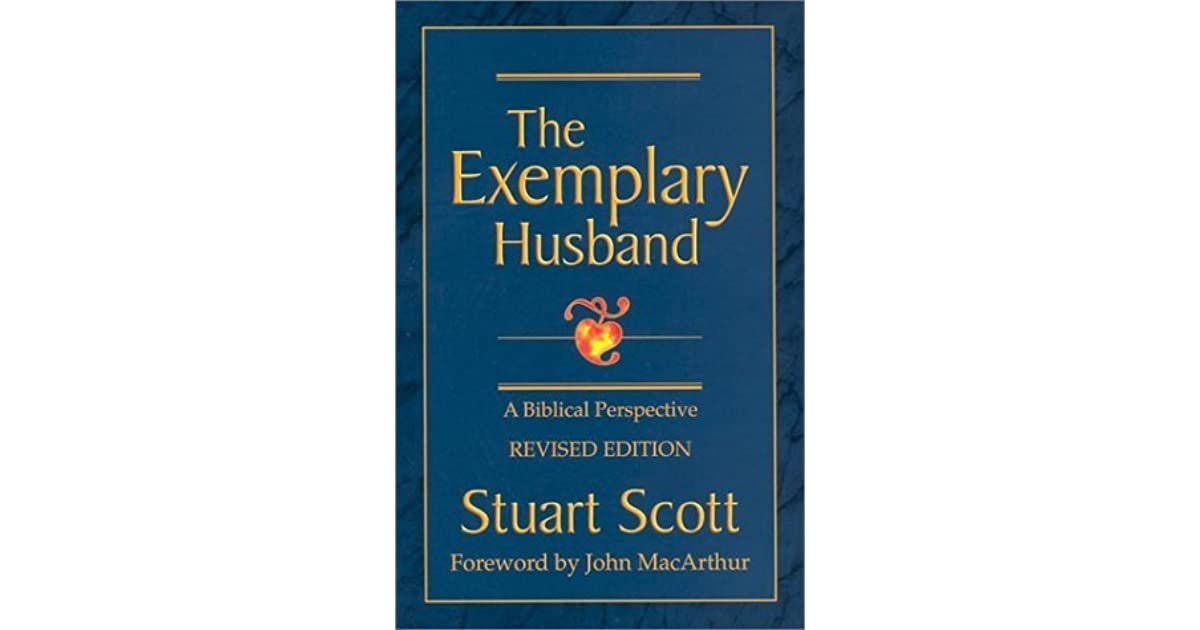 The Exemplary Husband: A Biblical Perspective by Stuart W  Scott