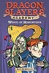 Wheel of Misfortune (Dragon Slayers' Academy, #7)