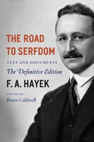 The Road to Serfdom by Friedrich A. Hayek