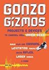 Gonzo Gizmos: Projects  Devices to Channel Your Inner Geek