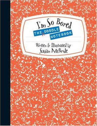 The I'm So Bored Doodle Notebook