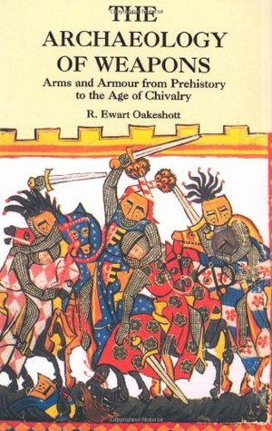 The Archaeology of Weapons  Arms and Armour from Prehistory to the Age of Chivalry