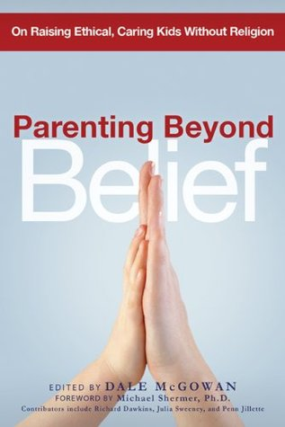 Cover for Parenting Beyond Belief: On Raising Ethical, Caring Kids Without Religion, by Dale McGowan