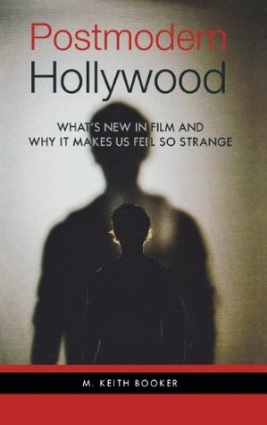 Postmodern Hollywood: What's New in Film and Why It Makes Us Feel So Strange