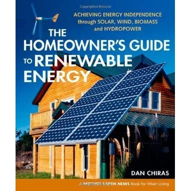 The Homeowner's Guide to Renewable Energy: Achieving Energy Independence Through Solar, Wind, Biomas