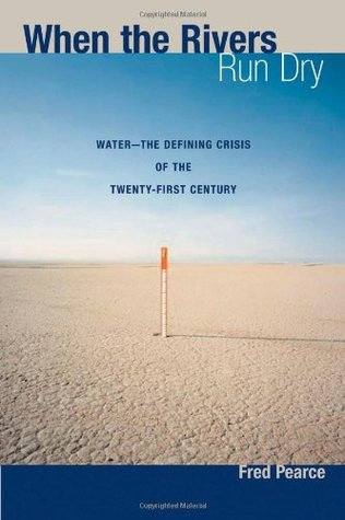 When the Rivers Run Dry: Water - The Defining Crisis of the Twenty-first Century