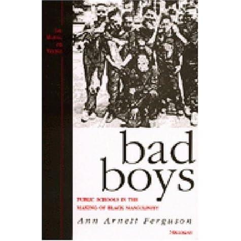 bad boys public schools in the making of black masculinity by ann bad boys public schools in the making of black masculinity by ann arnett ferguson