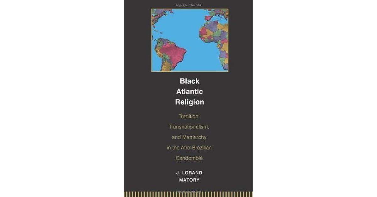 Black Atlantic Religion: Tradition, Transnationalism, and