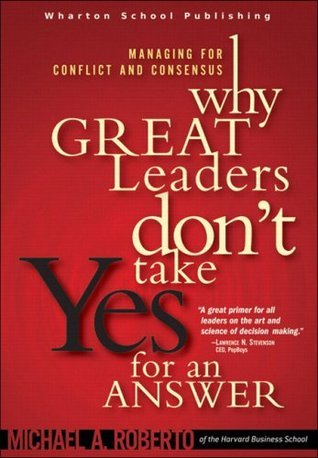 Why Great Leaders Don t Take Yes for an Answer Managing for