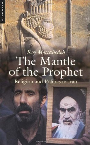 The Mantle of the Prophet: Religion and Politics in Iran