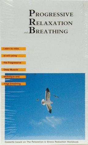 Progressive Relaxation and Breathing (Relaxation and Stress Reduction Workbook Audio Program Serie)