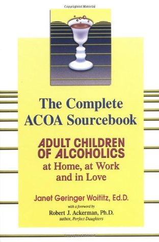 The Complete ACOA Sourcebook: Adult Children of Alcoholics at Home, at Work and in Love