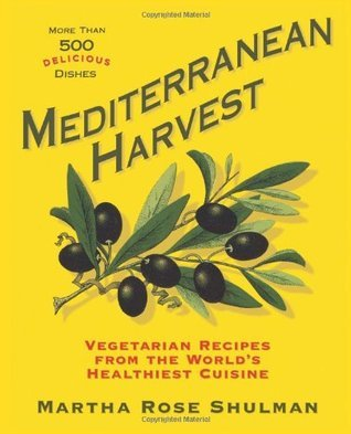 Mediterranean Harvest  Vegetarian Recipes from the World's Healthiest Cuisine (2007, Rodale Books)