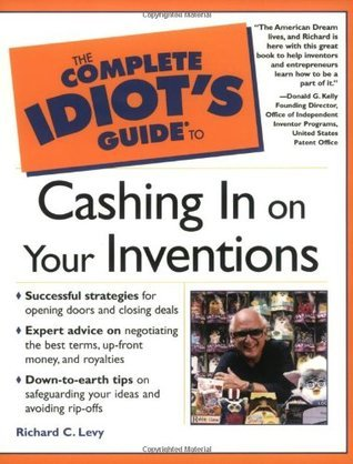 The Complete Idiot's guide to cashing in on your invention