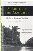 Shadow Almighty: The Life and Testament of Jim Elliot (Lives of Faith)