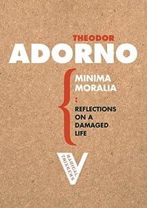 Minima Moralia: Reflections on a Damaged Life