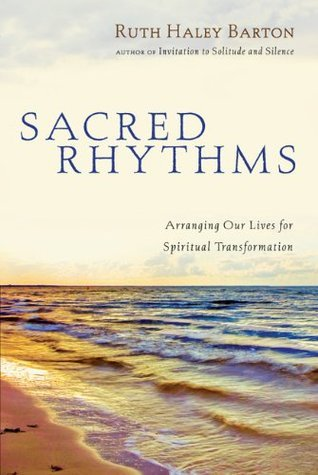 Sacred Rhythms  Arranging Our Lives for Spiritual Transformation