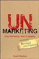 UnMarketing: Stop Marketing. Start Engaging