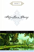 These Three Remain (Fitzwilliam Darcy, Gentleman, #3)