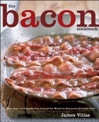 The Bacon Cookbook: More than 150 Recipes from Around the World for Everyone's Favorite Food
