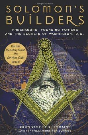 Solomon's Builders Freemasons, Founding Fathers and the Secrets of Washington D