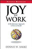 Joy at Work: A Revolutionary Approach To Fun on the Job