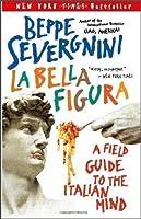 La Bella Figura: A Field Guide to the Italian Mind