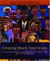 Creating Black Americans by Nell Irvin Painter