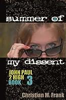 Summer of My Dissent (The John Paul 2 High Series)