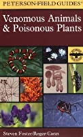 A Field Guide to Venomous Animals and Poisonous Plants of North America North of Mexico