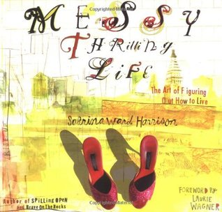 Messy Thrilling Life: The Art of Figuring Out How to Live