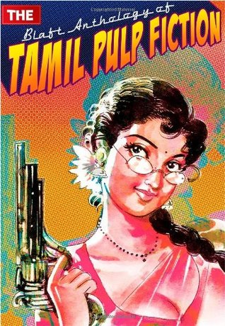 The Blaft Anthology of Tamil Pulp Fiction, Vol  I by Rakesh
