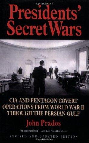 Presidents' Secret Wars: CIA & Pentagon Covert Operations from World War II Through the Persian Gulf War