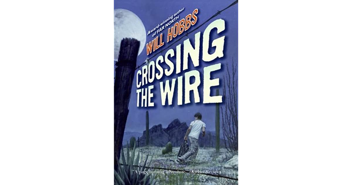 crossing the wire Crossing the wire - ebook written by will hobbs read this book using google play books app on your pc, android, ios devices download for offline reading, highlight, bookmark or take notes.