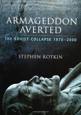Armageddon Averted - The Soviet Collapse 1970-2000