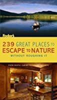 239 Great Places to Escape to Nature Without Roughing It: From Rustic Cabins to Luxury Resorts (Fodor's Escape Guides)