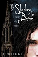 The Shadow of the Bear (A Fairy Tale Retold #1)