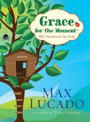 Grace for the Moment  365 Devot - Max Lucado