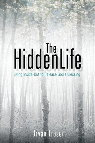 The-Hidden-Life-Living-Inside-Out-to-Release-God-s-Blessing