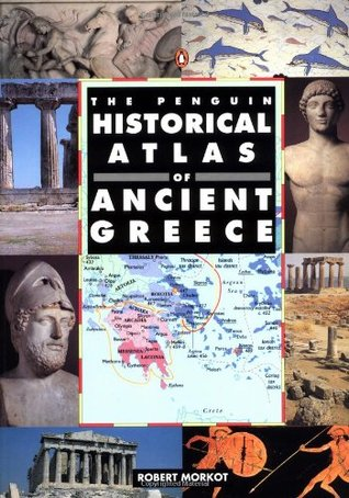 The Penguin Historical Atlas of Ancient Greece by Robert Morkot