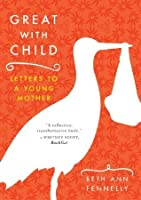 Great with Child: Letters to a Young Mother