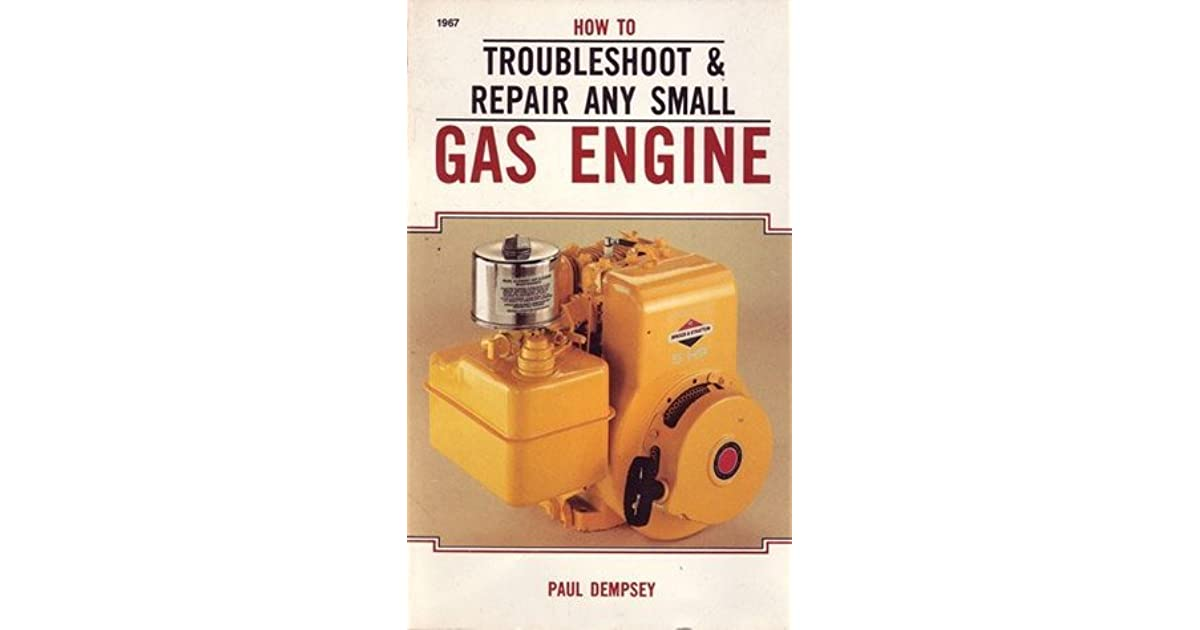 How to Troubleshoot and Repair Any Small Gas Engine by Paul