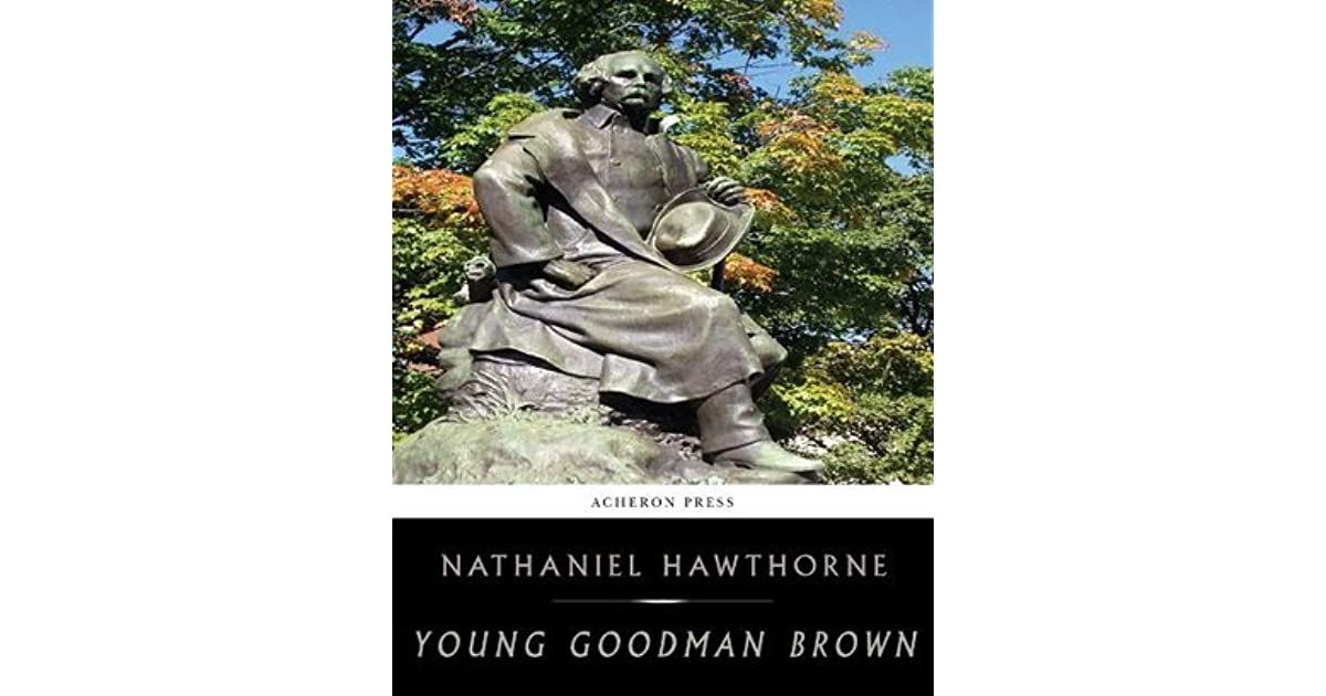 "an analysis of the story of young goodman brown by nathaniel hawthorne Read expert analysis on historical context in young goodman brown nathaniel hawthorne wrote ""young goodman brown"" in 1835 but set the story in new england."