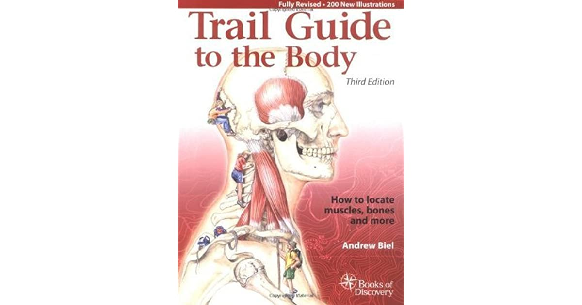 Trail guide to the body how to locate the bodys muscles bones and trail guide to the body how to locate the bodys muscles bones and more by andrew r biel fandeluxe Image collections