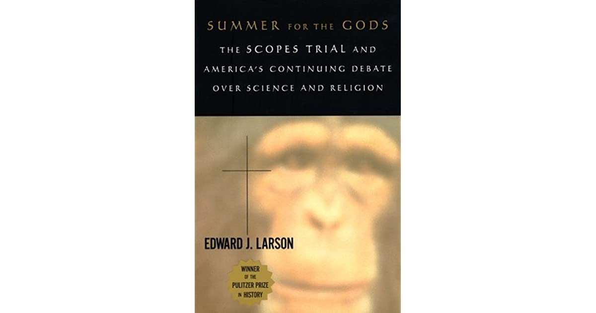 an analysis of edward j larsons book summer for the gods Librarything review user review - darthdeverell - librarything in summer for the gods: the scopes trial and america's continuing debate over science and religion, edward j larson writes, during the first quarter of the twentieth century, scientists in western.