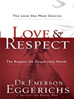 Love and Respect: The Love She Most Desires and the Respect He Desperately Needs