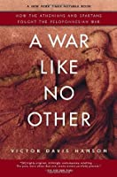 A War Like No Other: How the Athenians & Spartans Fought the Peloponnesian War