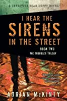 I Hear the Sirens in the Street (The Troubles Trilogy #2)